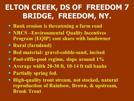 ELTON CREEK, DS OF FREEDOM 7 BRIDGE, FREEDOM, NY.  Bank erosion is threatening a farm road  NRCS –Environmental Quality Incentives Program {EQIP} cost.