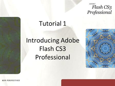 Tutorial 1 Introducing Adobe Flash CS3 Professional.