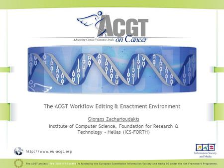 The ACGT Workflow Editing & Enactment Environment Giorgos Zacharioudakis Institute of Computer Science, Foundation for Research & Technology – Hellas (ICS-FORTH)