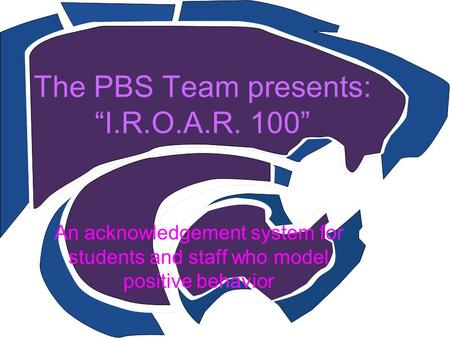 "The PBS Team presents: ""I.R.O.A.R. 100"" An acknowledgement system for students and staff who model positive behavior."