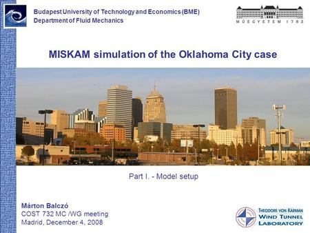 MISKAM simulation of the Oklahoma City case Márton Balczó COST 732 MC /WG meeting Madrid, December 4, 2008 Budapest University of Technology and Economics.