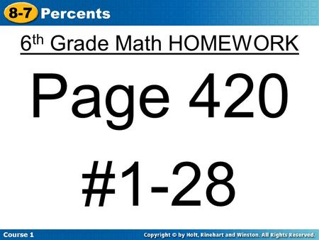 Course 1 8-7 Percents 6 th Grade Math HOMEWORK Page 420 #1-28.