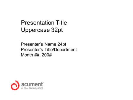 Presentation Title Uppercase 32pt Presenter's Name 24pt Presenter's Title/Department Month ##, 200#