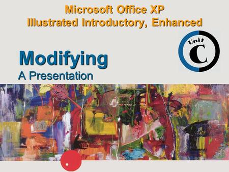Microsoft Office XP Illustrated Introductory, Enhanced A Presentation Modifying.