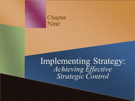 Chapter Nine Implementing Strategy: Achieving Effective Strategic Control.