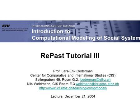 Introduction to Computational Modeling of Social Systems Prof. Lars-Erik Cederman Center for Comparative and International Studies (CIS) Seilergraben 49,