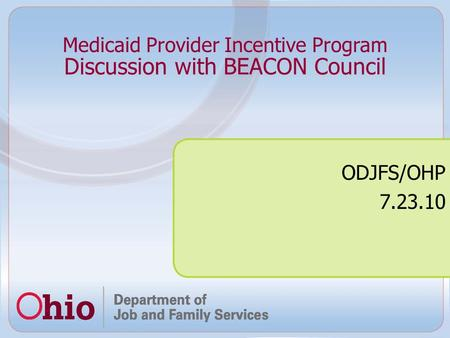 Discussion with BEACON Council ODJFS/OHP 7.23.10 Medicaid Provider Incentive Program.