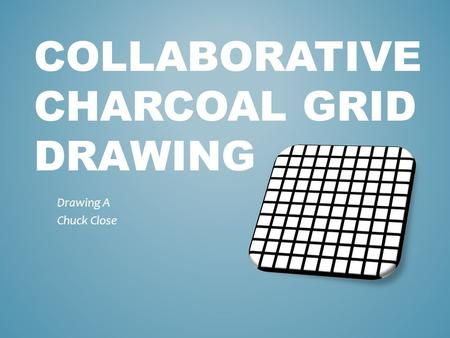 COLLABORATIVE CHARCOAL GRID DRAWING Drawing A Chuck Close.