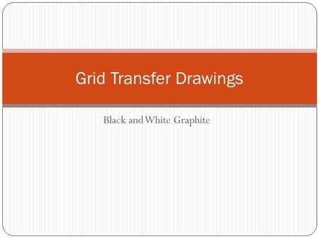 Black and White Graphite Grid Transfer Drawings. Grid Transfer Method Method of accurately transferring an image to artwork by keeping it to scale/proportion.