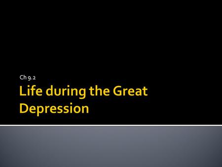 Ch 9.2.  Understand how the Great Depression affected American life.