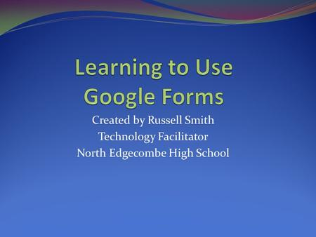 Created by Russell Smith Technology Facilitator North Edgecombe High School.