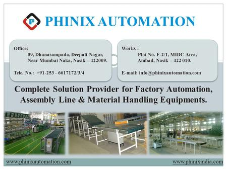 PHINIX AUTOMATION Complete Solution Provider for Factory Automation, Assembly Line & Material Handling Equipments. Office: 09, Dhanasampada, Deepali Nagar,