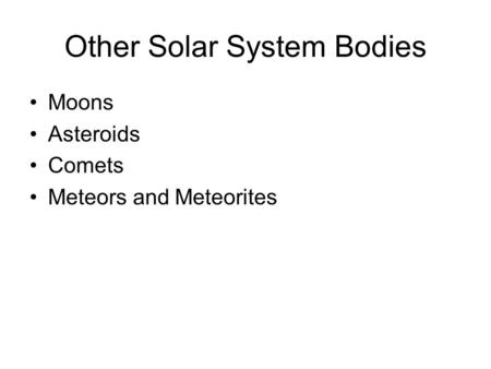 Other Solar System Bodies Moons Asteroids Comets Meteors and Meteorites.