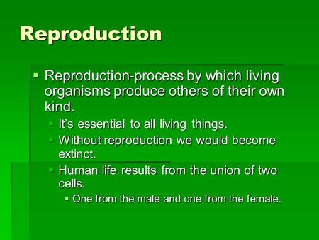Reproduction  Reproduction-process by which living organisms produce others of their own kind.  It's essential to all living things.  Without reproduction.