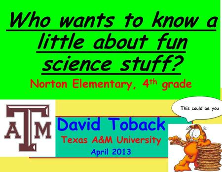 October 2011 David Toback, Texas A&M University Research Topics Seminar 1 David Toback Texas A&M University April 2013 Who wants to know a little about.