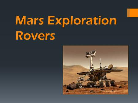 Mars Exploration Rovers. SpiritOpportunity Mars Exploration Rovers  Launch: June 10, 2003  Landed on Mars: January 4  Location: Gusev Crater  Planned.