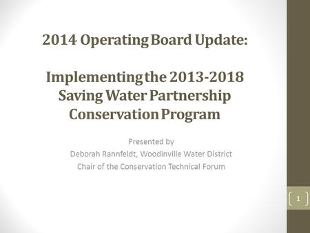 2014 Operating Board Update: Implementing the 2013-2018 Saving Water Partnership Conservation Program Presented by Deborah Rannfeldt, Woodinville Water.