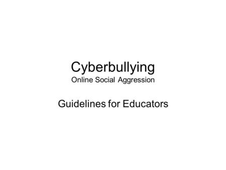 Cyberbullying Online Social Aggression Guidelines for Educators.