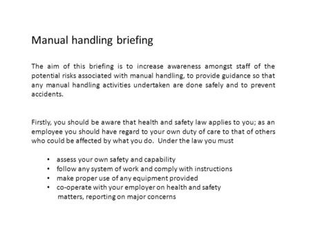 Manual handling briefing The aim of this briefing is to increase awareness amongst staff of the potential risks associated with manual handling, to provide.