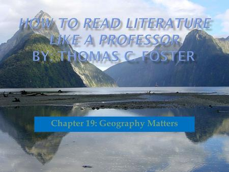 Chapter 19: Geography Matters.  By definition geography is the science that describes the surface of the earth and its features, inhabitants, and phenomena.