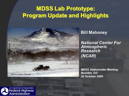 MDSS Lab Prototype: Program Update and Highlights Bill Mahoney National Center For Atmospheric Research (NCAR) MDSS Stakeholder Meeting Boulder, CO 20.