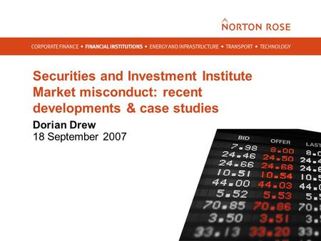 Securities and Investment Institute Market misconduct: recent developments & case studies Dorian Drew 18 September 2007.