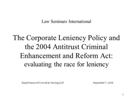 1 Law Seminars International The Corporate Leniency Policy and the 2004 Antitrust Criminal Enhancement and Reform Act: evaluating the race for leniency.