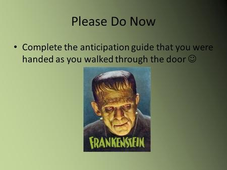 Please Do Now Complete the anticipation guide that you were handed as you walked through the door.