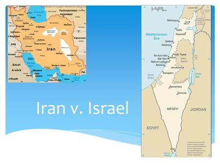 Iran v. Israel.  Israel:  Prime Minister Benjamin Netanyahu  joined the Israeli Defense Forces during the 1967 Six-Day War  He fought on the front.