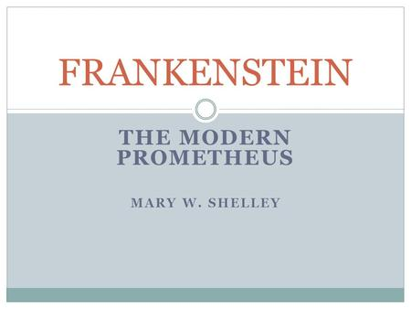 THE MODERN PROMETHEUS MARY W. SHELLEY FRANKENSTEIN.