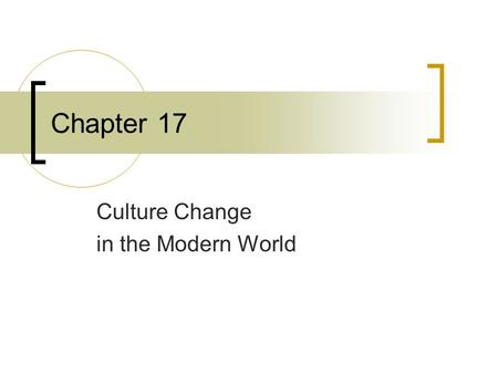 Chapter 17 Culture Change in the Modern World. Chapter Questions What factors enabled the peoples of Europe to expand their power? What were some effects.