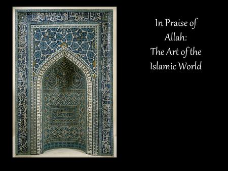 In Praise of Allah: The Art of the Islamic World.