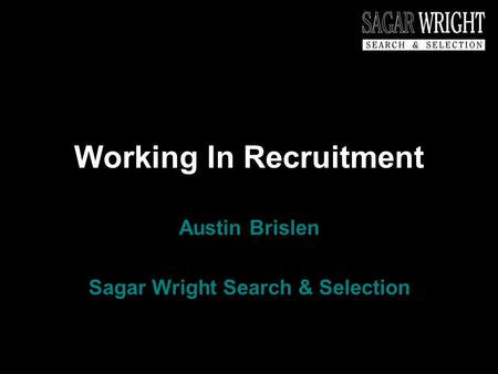Working In Recruitment Austin Brislen Sagar Wright Search & Selection.
