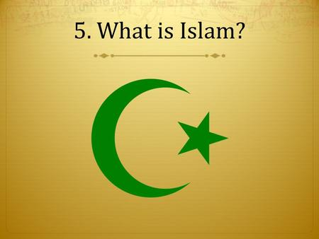 5. What is Islam?. Arabia is a peninsula between the Red Sea and the Persian Gulf.