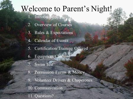 Welcome to Parent's Night! 1.Introductions 2.Overview of Courses 3.Rules & Expectations 4.Calendar of Events 5.Certification/Training Offered 6.Equipment/Clothing.