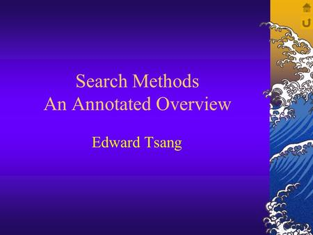 Search Methods An Annotated Overview Edward Tsang.
