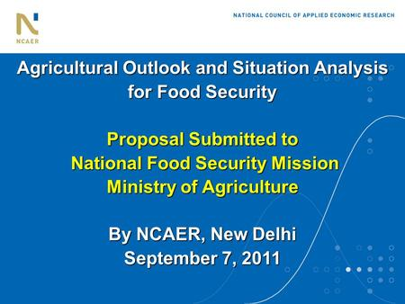 Agricultural Outlook and Situation Analysis for Food Security Proposal Submitted to National Food Security Mission Ministry of Agriculture By NCAER, New.