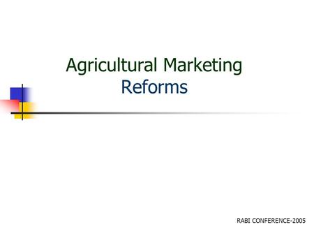Agricultural Marketing Reforms RABI CONFERENCE-2005.