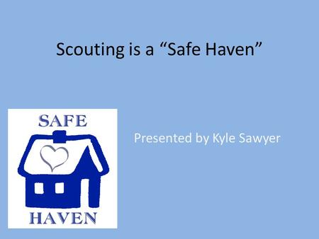"Scouting is a ""Safe Haven"" Presented by Kyle Sawyer."