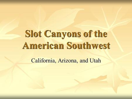 Slot Canyons of the American Southwest California, Arizona, and Utah.