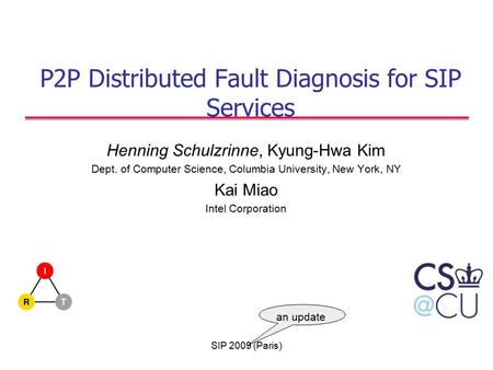 P2P Distributed Fault Diagnosis for SIP Services Henning Schulzrinne, Kyung-Hwa Kim Dept. of Computer Science, Columbia University, New York, NY Kai Miao.