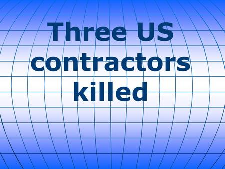 Three US contractors killed. An Afghan soldier linked to the Taliban killed three U.S. contractors and wounded a fourth on Thursday at Kabul's military.