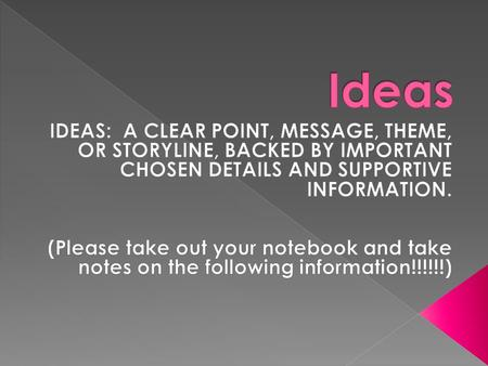  SELECT AN IDEA  NARROW THE IDEA (FOCUS)  ELABORATE ON THE IDEA (DEVELOPMENT)  DISCOVER THE BEST INFORMATION TO DISCUSS ON MAIN IDEA (DETAILS )