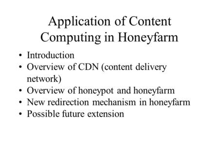 Application of Content Computing in Honeyfarm Introduction Overview of CDN (content delivery network) Overview of honeypot and honeyfarm New redirection.