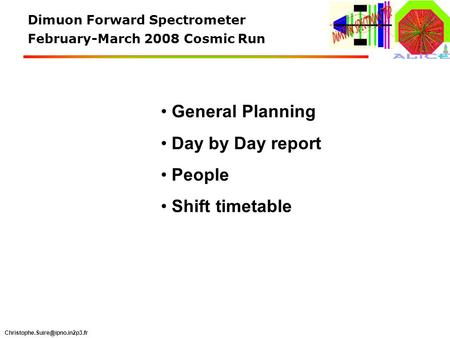 Dimuon Forward Spectrometer February-March 2008 Cosmic Run General Planning Day by Day report People Shift timetable.