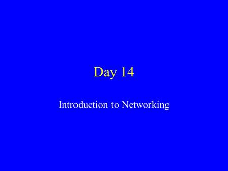 "Day 14 Introduction to Networking. Unix Networking Unix is very frequently used as a server. –Server is a machine which ""serves"" some function Web Server."