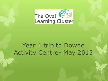 Year 4 trip to Downe Activity Centre- May 2015. Wednesday 13 th - Friday 15 th May 2014  2 nights, 3 days in Orpington, Kent (20 miles away)  Range.