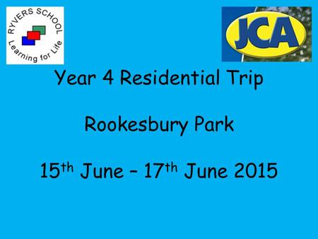 Year 4 Residential Trip Rookesbury Park 15 th June – 17 th June 2015.