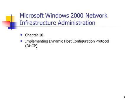 1 Microsoft Windows 2000 Network Infrastructure Administration Chapter 10 Implementing Dynamic Host Configuration Protocol (DHCP)