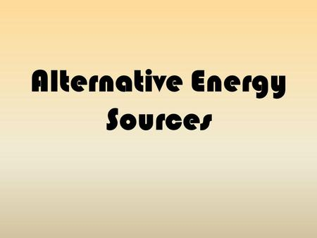 Alternative Energy Sources. Many resources go towards making electricity.